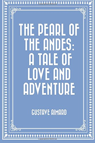 9781522703723: The Pearl of the Andes: A Tale of Love and Adventure