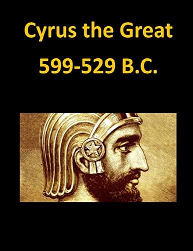 9781522706823: Cyrus the Great 599-529 B.C.