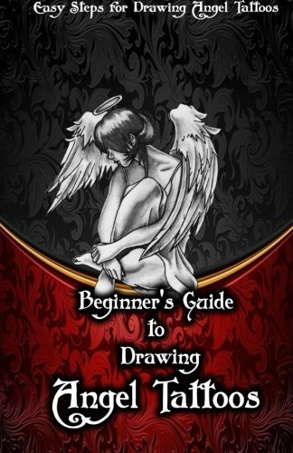 9781522706847: Beginner?s Guide to Drawing Angel Tattoos: Easy Steps for Drawing Angel Tattoos (Volume 1)
