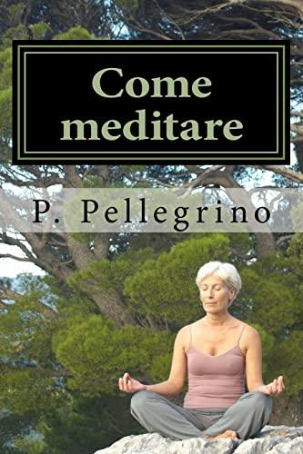 Come Meditare: Meditazione Guidata Per Principianti: Pellegrino, P. L.
