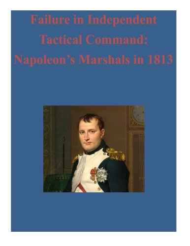 9781522707202: Failure in Independent Tactical Command: Napoleon's Marshals in 1813