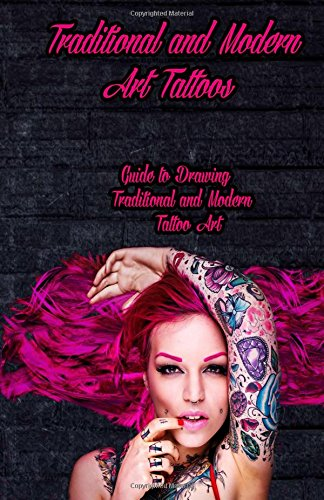 9781522707295: Traditional and Modern Art Tattoos: Guide to Drawing Traditional and Modern Tattoo Art (Volume 1)