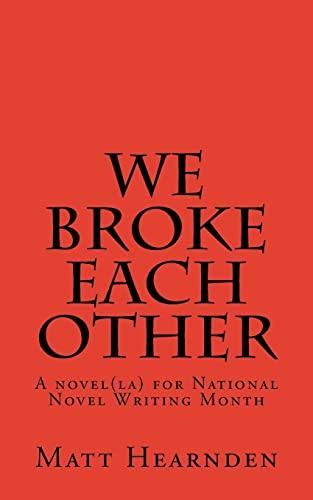 9781522708131: We broke each other: A novel(la) for National Novel Writing Month