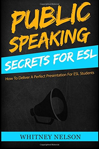 9781522708285: Public Speaking Secrets for ESL: How To Deliver A Perfect Presentation For ESL Students