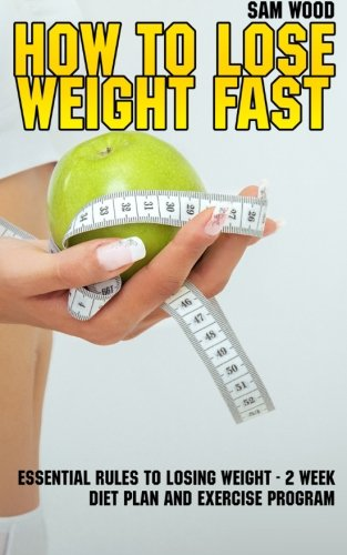 9781522708490: How to Lose Weight Fast: Essential Rules to Losing Weight 2 Week Diet Plan & Exercise Program