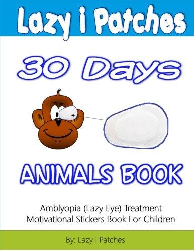 9781522708926: Lazy i Patches 30 Days Motivation For Children: Amblyopia (Lazy Eye) Treatment Motivation Sticker Book (Volume 1)