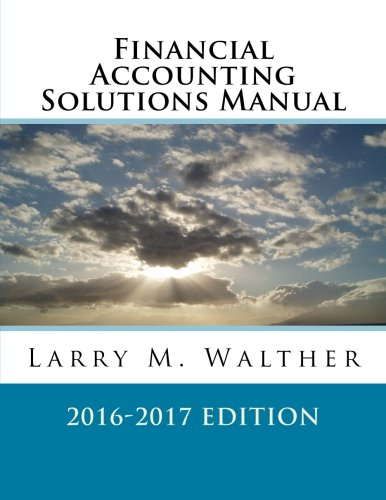 9781522711599: Financial Accounting Solutions Manual 2016-2017 Edition