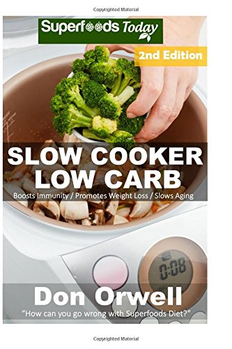 9781522711759: Slow Cooker Low Carb: Over 80+ Low Carb Slow Cooker Meals, Dump Dinners Recipes, Quick & Easy Cooking Recipes, Antioxidants & Phytochemicals, Soups ... Weight Loss Transformation Book) (Volume 100)