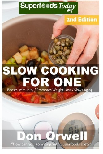 9781522712107: Slow Cooking for One: Over 75 Quick & Easy Gluten Free Low Cholesterol Whole Foods Slow Cooker Meals full of Antioxidants & Phytochemicals (Natural Weight Loss Transformation)