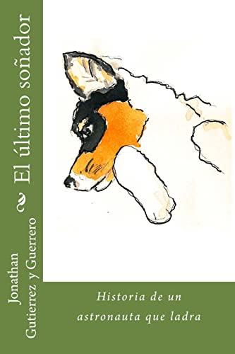 9781522712213: El último soñador: Historia de un astronauta que ladra (Spanish Edition)