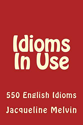 9781522712480: Idioms In Use: 550 Idioms In Use