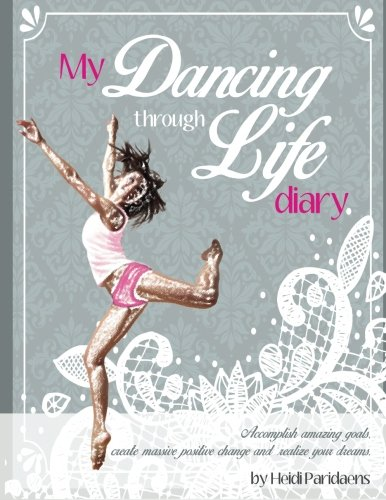 My Dancing Through Life Diary 2016: Accomplish: Mrs Heidi Paridaens