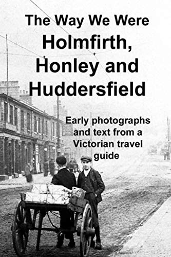 The Way We Were: Holmfirth, Honley and: Gill, Andrew