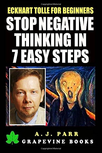 9781522715153: Eckhart Tolle for Beginners: Stop Negative Thinking in 7 Easy Steps: (7 Lessons 7 Exercises to Beat Pessimism with the Power of Now)