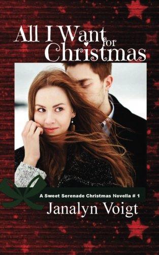 9781522715504: All I Want for Christmas: A Sweet Serenade Christmas Novella (Volume 1)