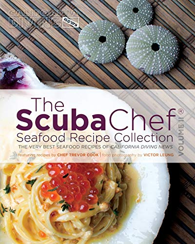 9781522716075: The SCUBA Chef Seafood Recipe Collection: The Very Best Seafood Recipes of California Diving News