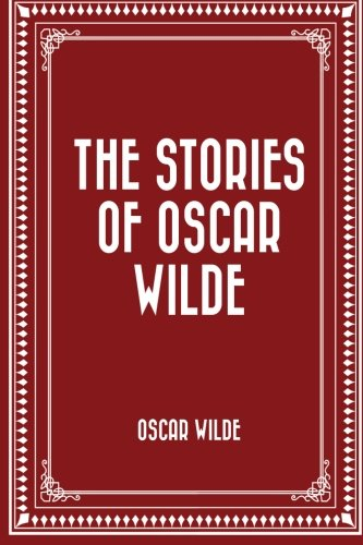 9781522716563: The Stories of Oscar Wilde