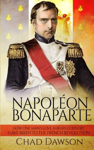 9781522718352: Napoléon Bonaparte: How one man's love for his country gave birth to the French Revolution