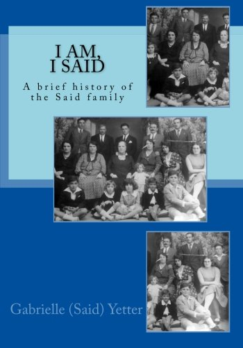 I Am, I Said: A brief history of the Said family: Yetter, Gabrielle