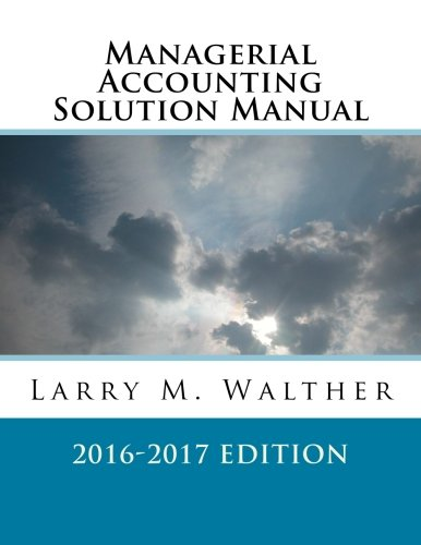 9781522720270: Managerial Accounting Solution Manual 2016-2017 Edition
