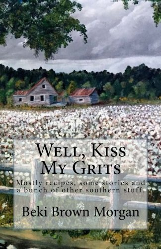 Well, Kiss My Grits: Mostly recipes, some: Morgan, Beki Brown