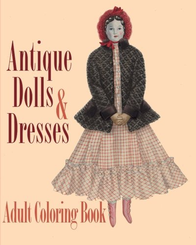 9781522721383: Antique Dolls and Dresses Adult Coloring Book: A Doll Collector's Dream (Colouring Books for Grown-Ups)