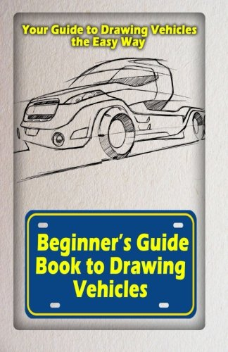 9781522721642: Beginners Guide Book to Drawing Vehicles: Your Guide to Drawing Vehicles the Easy Way (Vehicle Book) (Volume 2)