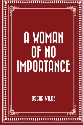 9781522721970: A Woman of No Importance