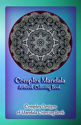 9781522722298: Complex Mandala Artwork Coloring Book: Complex Designs of Mandala Coloring Book (Volume 1)