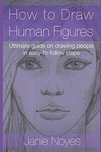 How to Draw Human Figures: Ultimate guide on drawing people in easy-to-follow steps: Janie Noyes