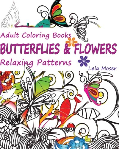 9781522726012: Adult Coloring Books: Butterflies and Flowers: Relaxing Patterns (Volume 1)