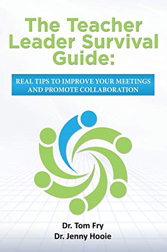 9781522727170: The Teacher Leader Survival Guide: Real tips to improve your meetings and promote collaboration