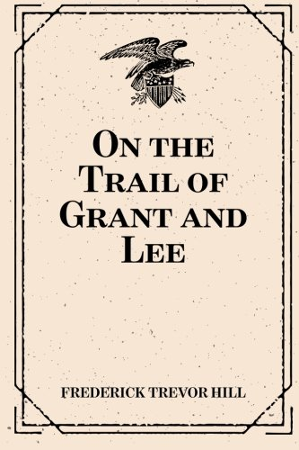9781522729037: On the Trail of Grant and Lee