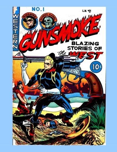 9781522729839: Gunsmoke #1: Blazing Hero Of The West -- The 1948-1952 Series - Get All 16 Issues - All Stories - No Ads