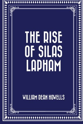 9781522730064: The Rise of Silas Lapham