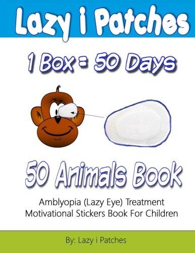 9781522730965: Lazy i Patches 1 Box = 50 Days Motivation For Children: Amblyopia (Lazy Eye) Treatment Motivation Sticker Book (Volume 2)