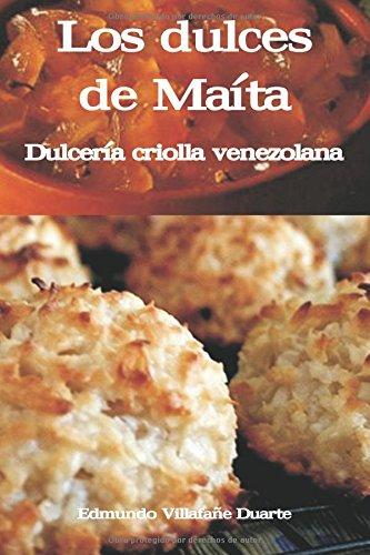 9781522731054: Los dulces de Maita: Dulcería criolla venezolana (Spanish Edition)