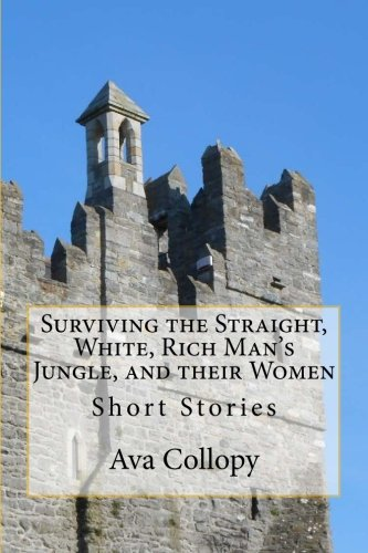 9781522731153: Surviving the Straight, White, Rich Man's Jungle, and their Women: Short Stories