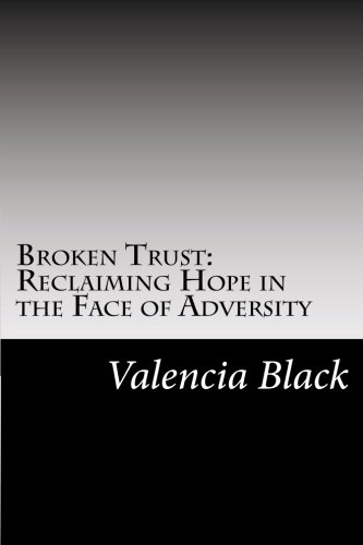 9781522731894: Broken Trust: Reclaiming Hope in the Face of Adversity