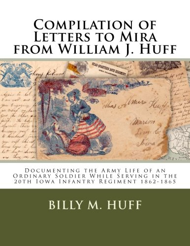 9781522732358: Compilation of Letters to Mira from William J. Huff: Documenting the Army Life of an Ordinary Soldier While Serving in the 20th Iowa Infantry Regiment 1862-1865