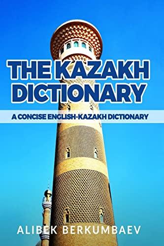 9781522732433: The Kazakh Dictionary: A Concise English-Kazakh Dictionary