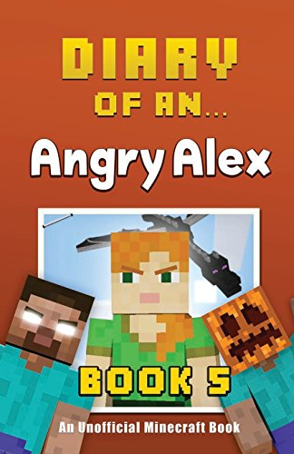 9781522732907: Diary of an Angry Alex: Book 5 [An Unofficial Minecraft Book] (Volume 5)