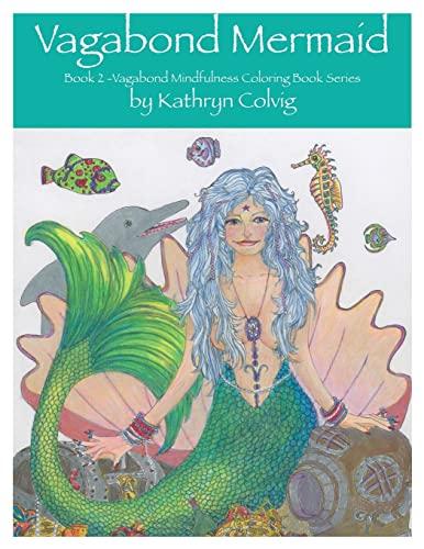 Vagabond Mermaid: Adult coloring book (Vagabond Mindfulness coloring books) (Volume 2): Kathryn ...