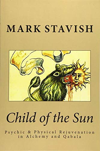 9781522735144: Child of the Sun: Psychic & Physical Rejuvenation in Alchemy and Qabala (IHS Study Guides Series) (Volume 3)