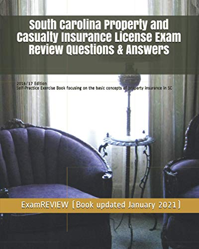 9781522736967: South Carolina Property and Casualty Insurance License Exam Review Questions & Answers 2016/17 Edition: A Self-Practice Exercise Book focusing on the basic concepts of property insurance in SC