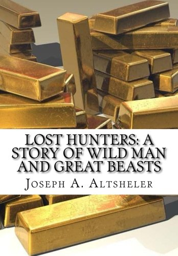 9781522737797: Lost Hunters: A Story of Wild Man and Great Beasts