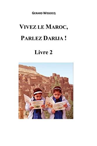 9781522738954: Vivez le Maroc, Parlez Darija ! Livre 2: Arabe Dialectal Marocain - Cours Approfondi de Darija