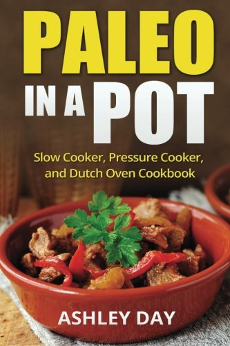 9781522738985: Paleo in a Pot: Slow Cooker, Pressure Cooker, and Dutch Oven Cookbook