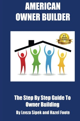 American Owner Builder: The Step By Step Guiide to Owner Building: Sipek, Leeza; Foote, Hazel