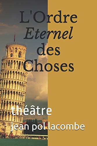 9781522740537: L'Ordre Eternel des Choses: théâtre (French Edition)